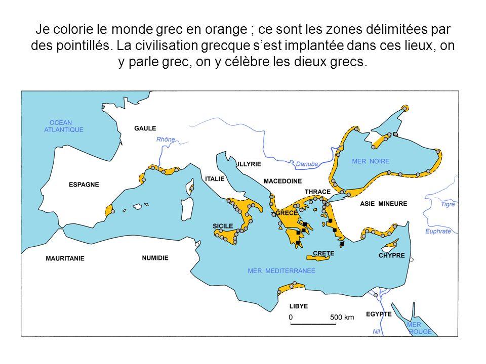 Je colorie le monde grec en orange ; ce sont les zones délimitées par des pointillés. La civilisation grecque sest implantée dans ces lieux, on y parl