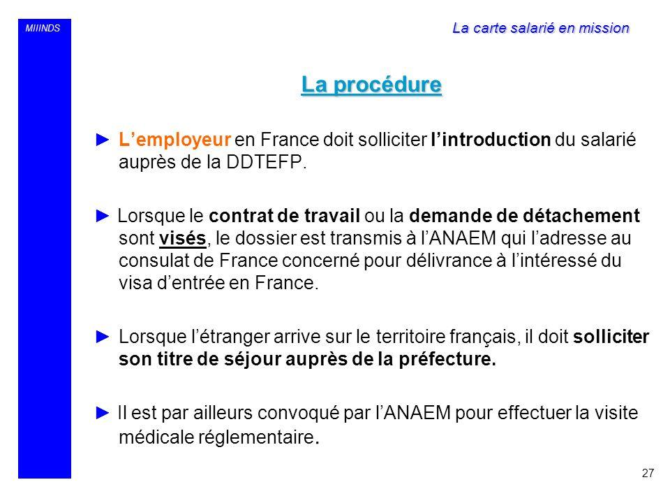 MIIINDS La procédure Lemployeur en France doit solliciter lintroduction du salarié auprès de la DDTEFP. Lorsque le contrat de travail ou la demande de