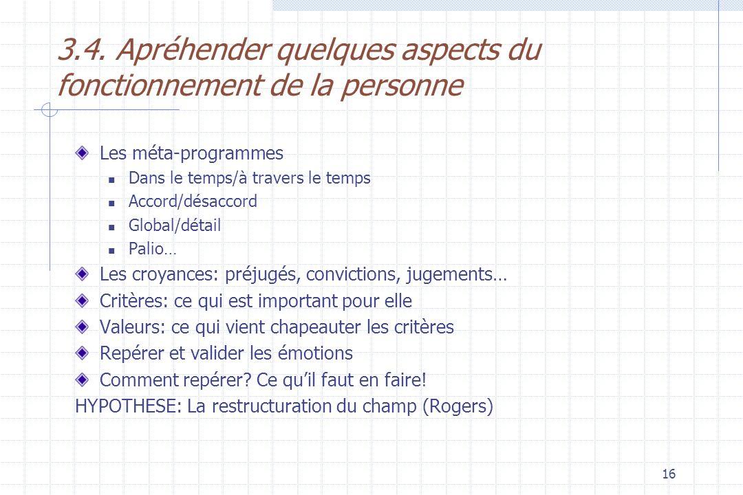 16 3.4. Apréhender quelques aspects du fonctionnement de la personne Les méta-programmes Dans le temps/à travers le temps Accord/désaccord Global/déta