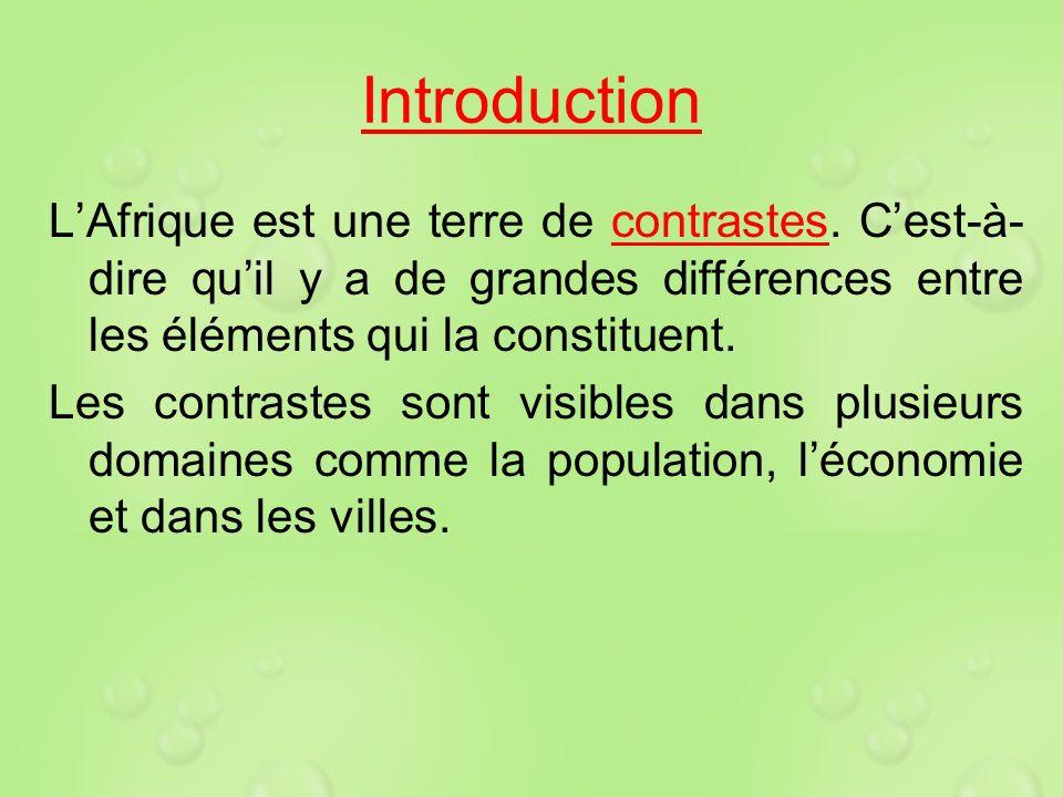 Introduction LAfrique est une terre de contrastes. Cest-à- dire quil y a de grandes différences entre les éléments qui la constituent. Les contrastes