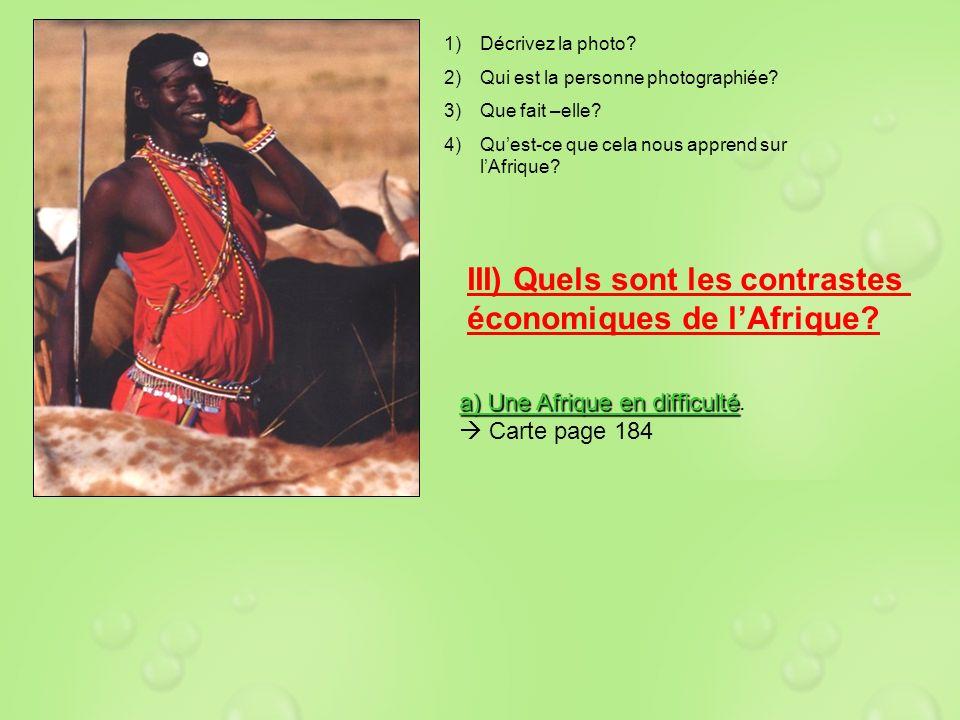 1)Décrivez la photo? 2)Qui est la personne photographiée? 3)Que fait –elle? 4)Quest-ce que cela nous apprend sur lAfrique? III) Quels sont les contras