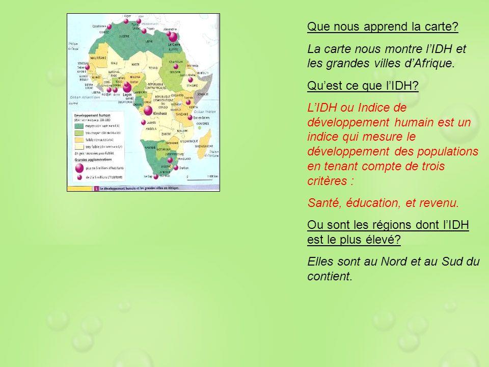 Que nous apprend la carte? La carte nous montre lIDH et les grandes villes dAfrique. Quest ce que lIDH? LIDH ou Indice de développement humain est un