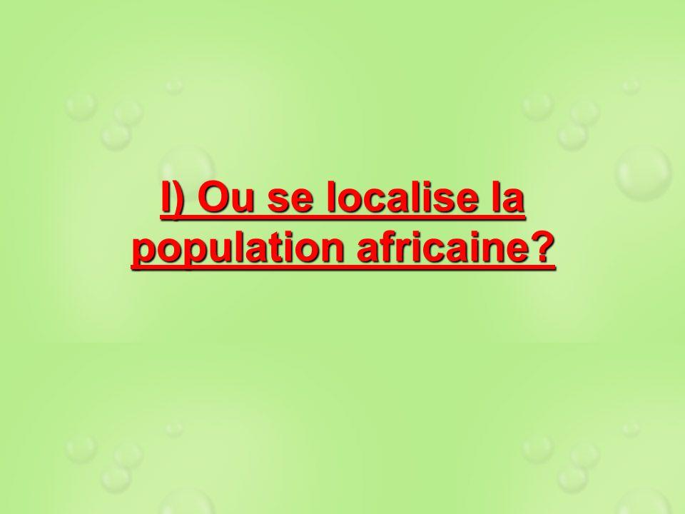 I) Ou se localise la population africaine?