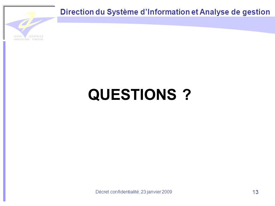Direction du Système dInformation et Analyse de gestion Décret confidentialité, 23 janvier 2009 13 QUESTIONS ?