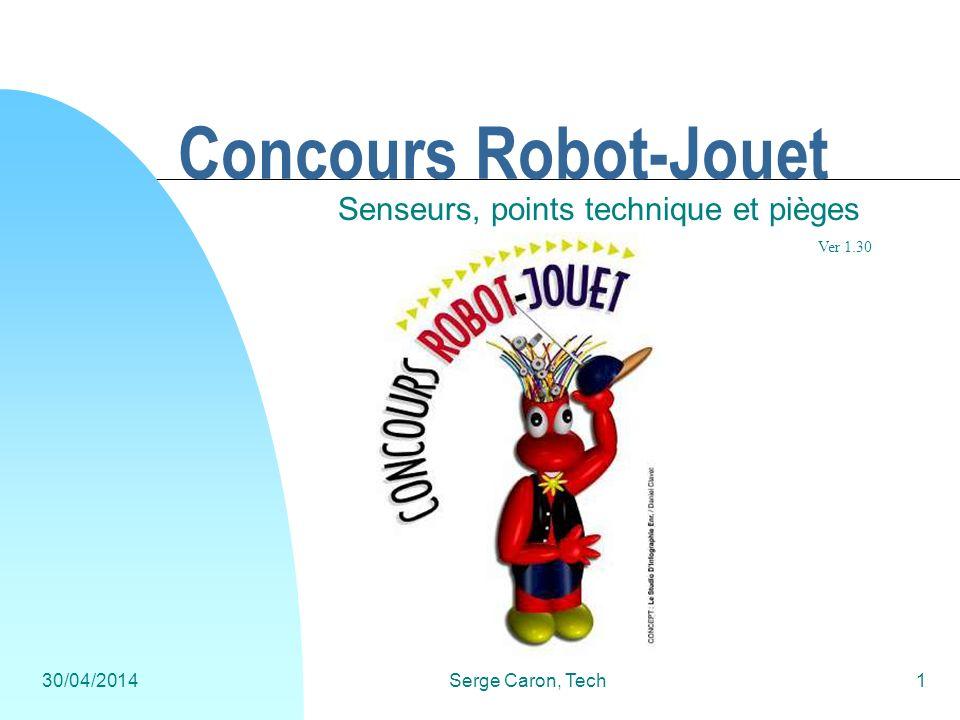 30/04/2014Serge Caron, Tech1 Concours Robot-Jouet Senseurs, points technique et pièges Ver 1.30