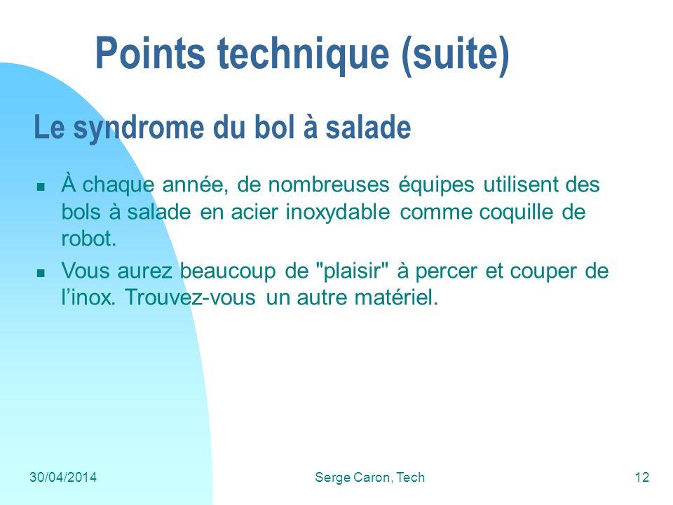 30/04/2014Serge Caron, Tech12 Points technique (suite) À chaque année, de nombreuses équipes utilisent des bols à salade en acier inoxydable comme coq