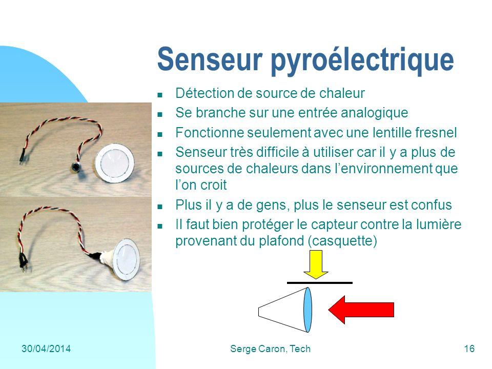 30/04/2014Serge Caron, Tech16 Senseur pyroélectrique Détection de source de chaleur Se branche sur une entrée analogique Fonctionne seulement avec une