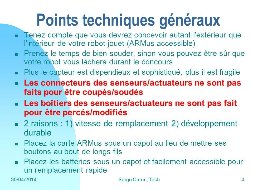 30/04/2014Serge Caron, Tech4 Points techniques généraux Tenez compte que vous devrez concevoir autant lextérieur que lintérieur de votre robot-jouet (