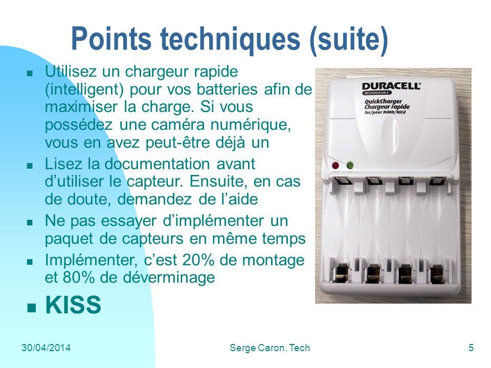 30/04/2014Serge Caron, Tech5 Points techniques (suite) Utilisez un chargeur rapide (intelligent) pour vos batteries afin de maximiser la charge. Si vo