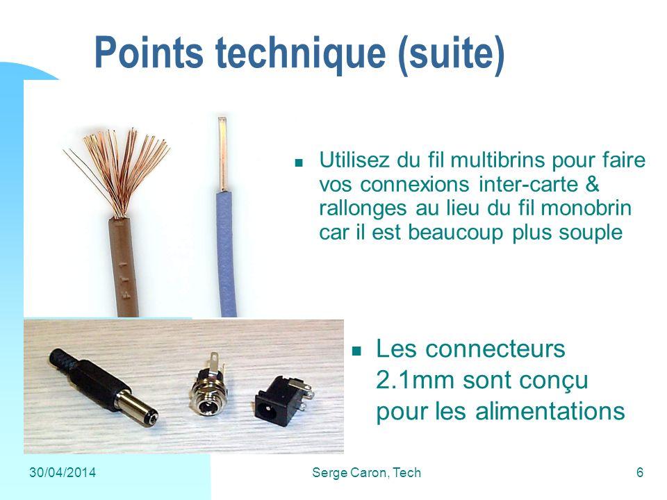 30/04/2014Serge Caron, Tech6 Points technique (suite) Utilisez du fil multibrins pour faire vos connexions inter-carte & rallonges au lieu du fil mono