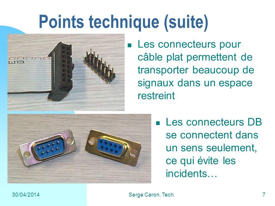 30/04/2014Serge Caron, Tech7 Points technique (suite) Les connecteurs pour câble plat permettent de transporter beaucoup de signaux dans un espace res
