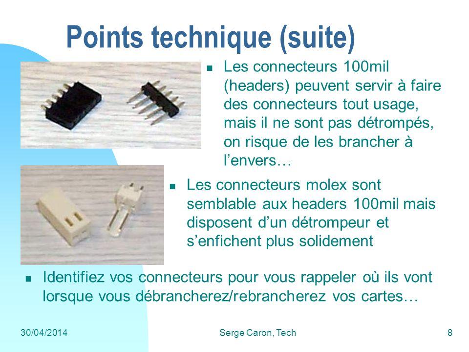 Il existe différentes façons de monter un circuit 30/04/2014Serge Caron, Tech9 Points technique (suite) Le breadboard vous permet de valider rapidement votre montage Sa résistance aux stress mécanique est presque nulle…