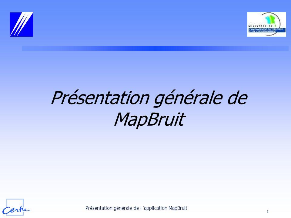 Présentation générale de l application MapBruit 2 Lancement de MapBruit (1/2) Le lancement seffectue en sélectionnant la commande MapBruit dans le menu Programme :