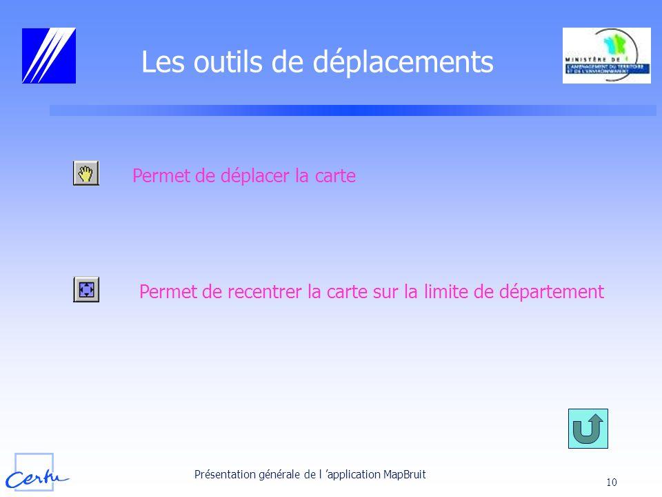 Présentation générale de l application MapBruit 10 Les outils de déplacements Permet de déplacer la carte Permet de recentrer la carte sur la limite d