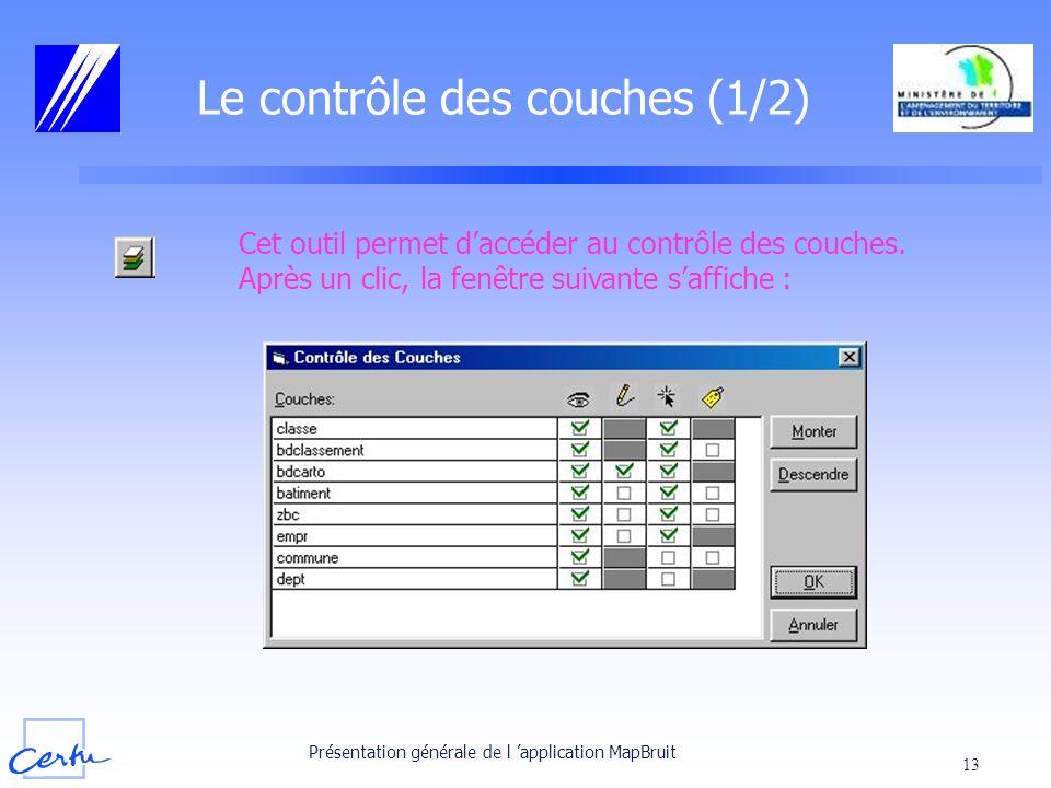Présentation générale de l application MapBruit 13 Le contrôle des couches (1/2) Cet outil permet daccéder au contrôle des couches. Après un clic, la