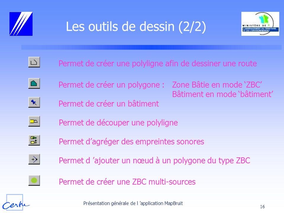 Présentation générale de l application MapBruit 16 Permet dagréger des empreintes sonores Les outils de dessin (2/2) Permet de créer une polyligne afi
