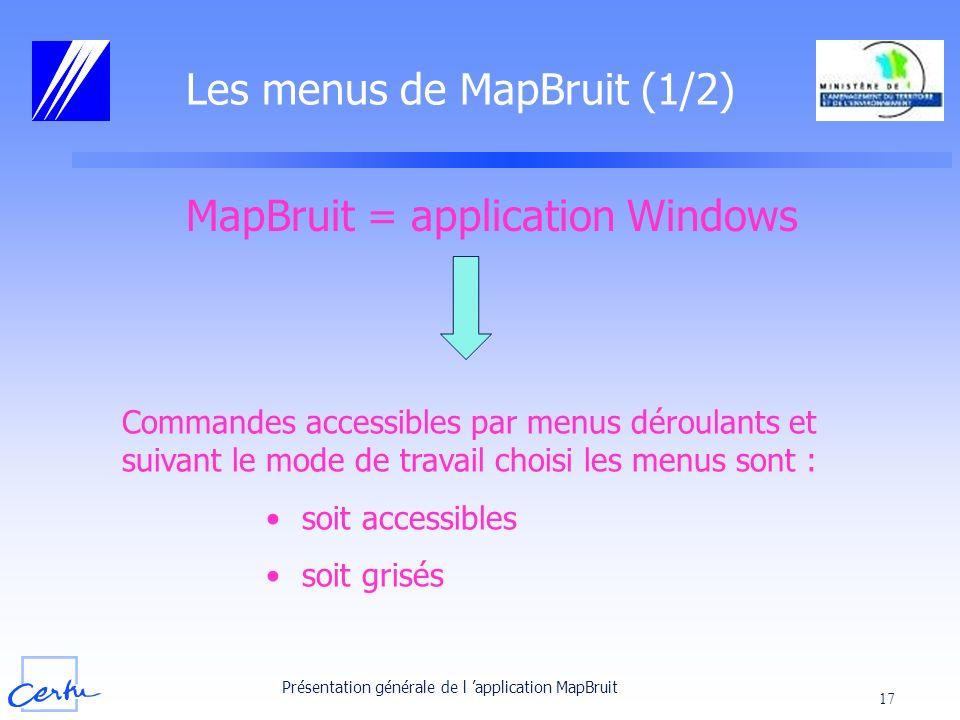 Présentation générale de l application MapBruit 17 Les menus de MapBruit (1/2) MapBruit = application Windows Commandes accessibles par menus déroulan