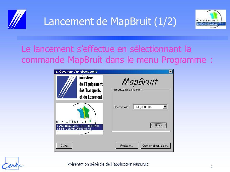 Présentation générale de l application MapBruit 2 Lancement de MapBruit (1/2) Le lancement seffectue en sélectionnant la commande MapBruit dans le men