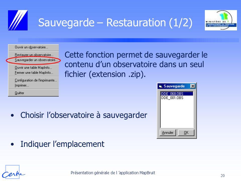 Présentation générale de l application MapBruit 20 Sauvegarde – Restauration (1/2) Cette fonction permet de sauvegarder le contenu dun observatoire da