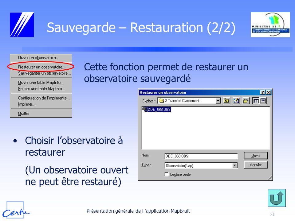 Présentation générale de l application MapBruit 21 Sauvegarde – Restauration (2/2) Cette fonction permet de restaurer un observatoire sauvegardé Chois