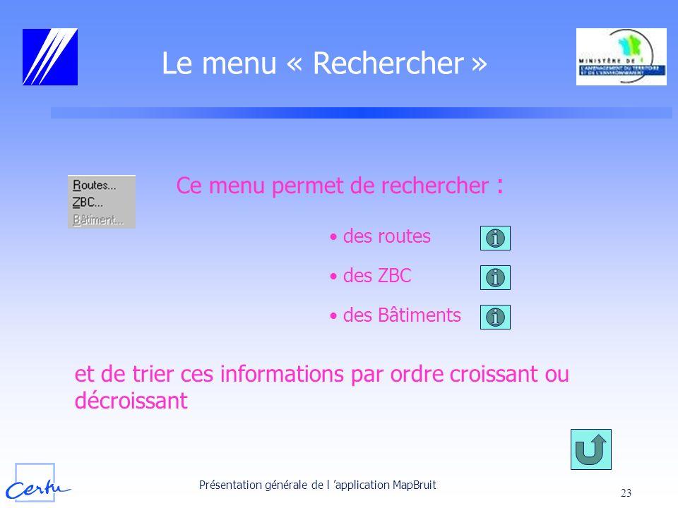 Présentation générale de l application MapBruit 23 Le menu « Rechercher » Ce menu permet de rechercher : des routes des ZBC des Bâtiments et de trier