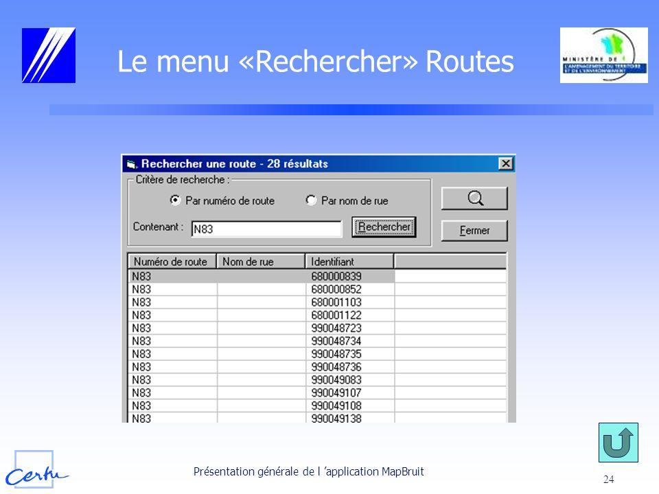 Présentation générale de l application MapBruit 24 Le menu «Rechercher» Routes