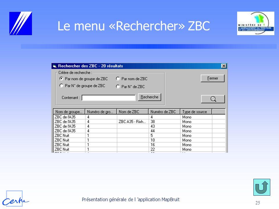 Présentation générale de l application MapBruit 25 Le menu «Rechercher» ZBC