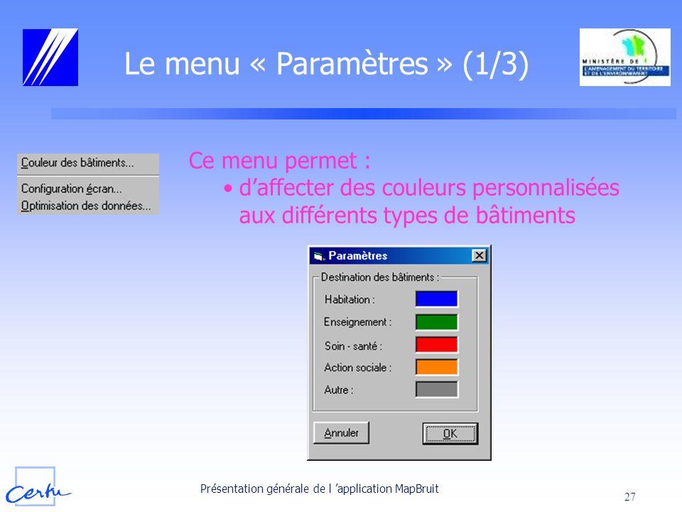 Présentation générale de l application MapBruit 27 Le menu « Paramètres » (1/3) Ce menu permet : daffecter des couleurs personnalisées aux différents