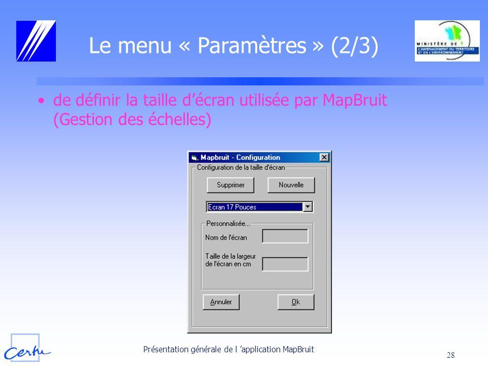 Présentation générale de l application MapBruit 28 Le menu « Paramètres » (2/3) de définir la taille décran utilisée par MapBruit (Gestion des échelle