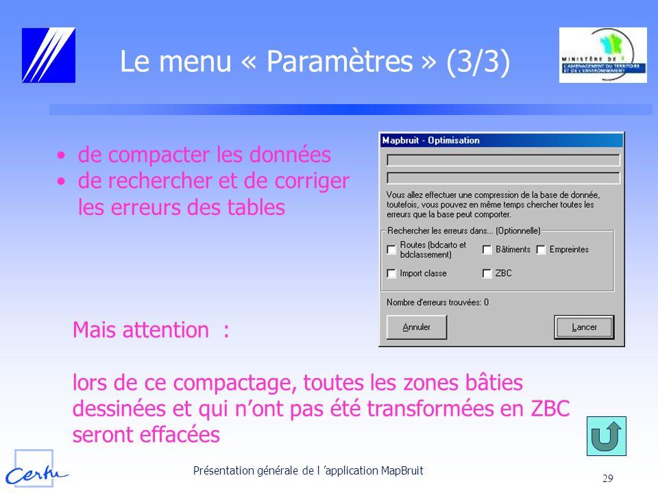 Présentation générale de l application MapBruit 29 Le menu « Paramètres » (3/3) de compacter les données de rechercher et de corriger les erreurs des