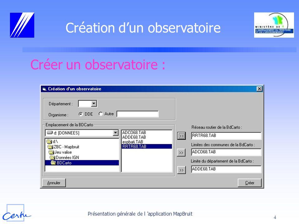 Présentation générale de l application MapBruit 4 Création dun observatoire Créer un observatoire :