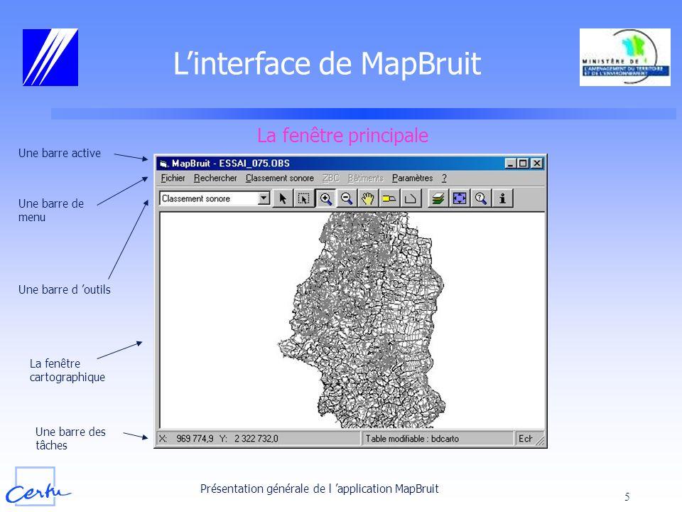 Présentation générale de l application MapBruit 5 Linterface de MapBruit La fenêtre principale Une barre active Une barre de menu Une barre d outils L