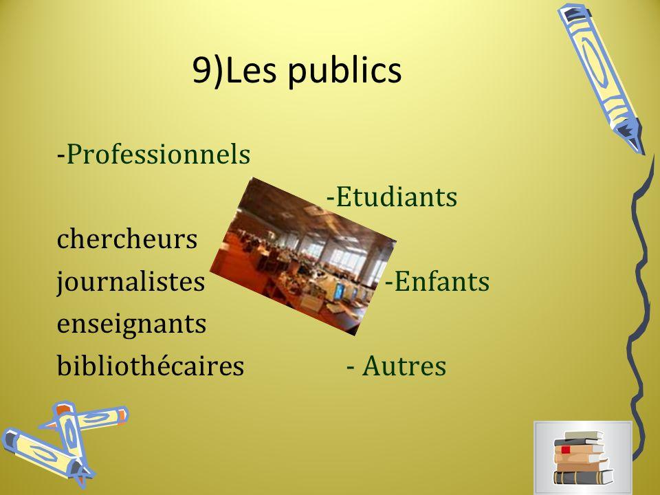 9)Les publics -Professionnels -Etudiants chercheurs journalistes -Enfants enseignants bibliothécaires - Autres