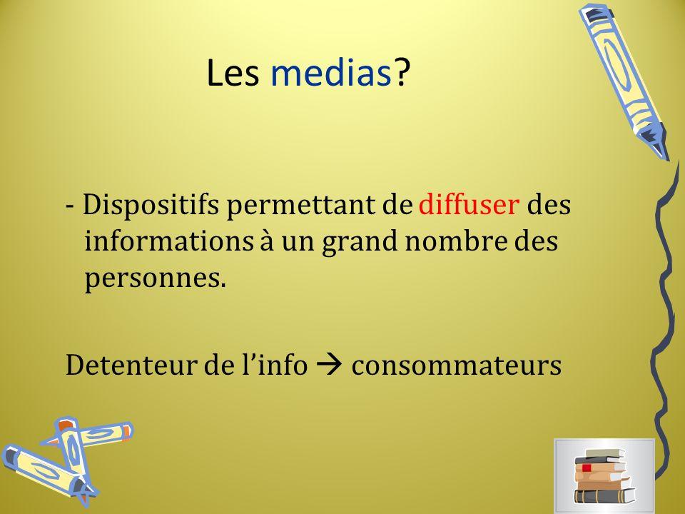 Les medias.- Dispositifs permettant de diffuser des informations à un grand nombre des personnes.
