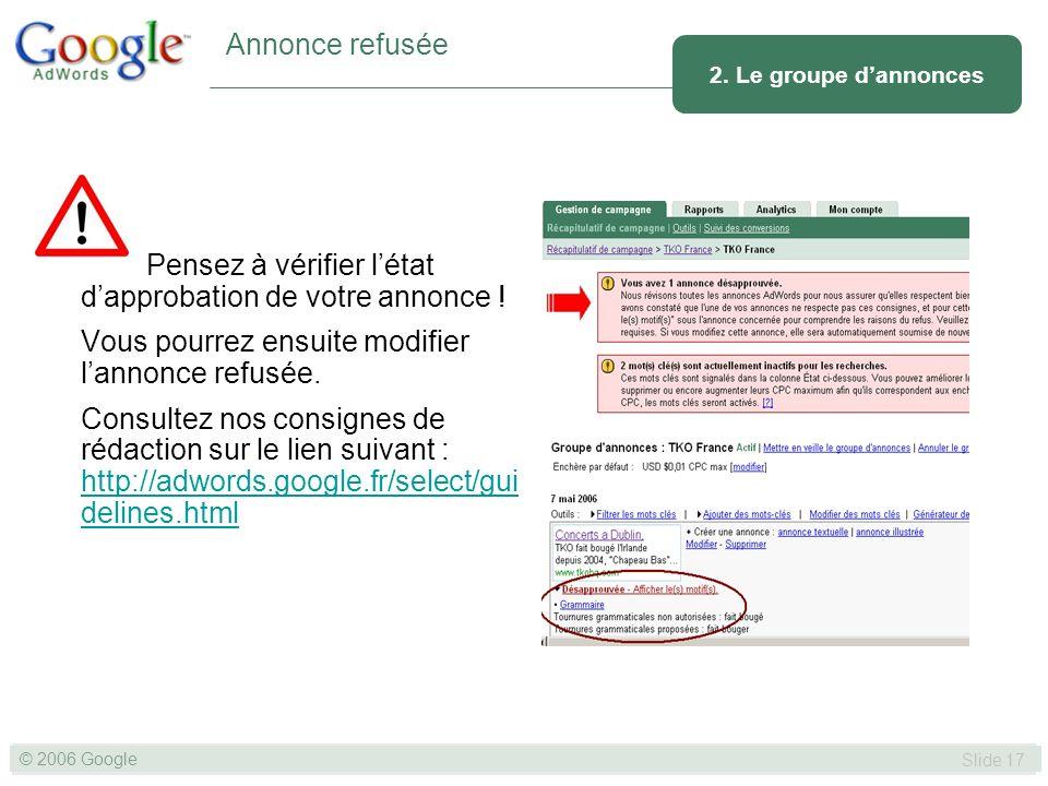 SLIDE 17© GOOGLE 2004 © 2006 Google Slide 17 Pensez à vérifier létat dapprobation de votre annonce .