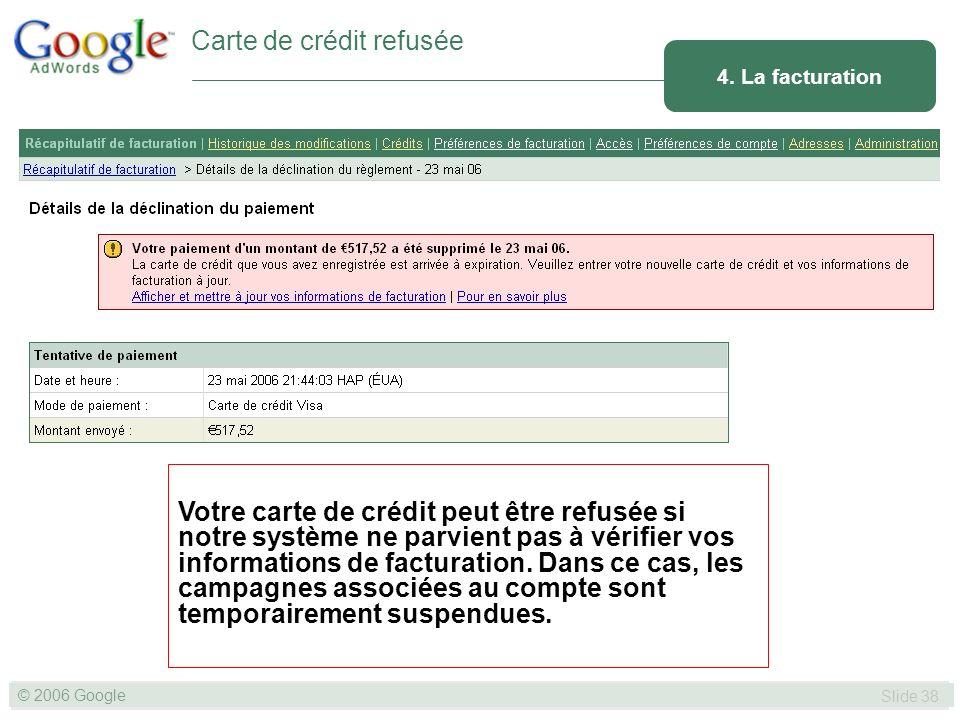 SLIDE 38© GOOGLE 2004 © 2006 Google Slide 38 Votre carte de crédit peut être refusée si notre système ne parvient pas à vérifier vos informations de facturation.