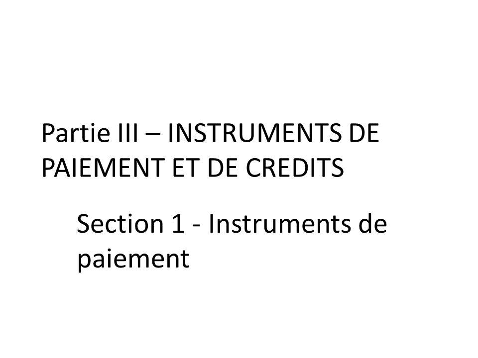 Partie III – INSTRUMENTS DE PAIEMENT ET DE CREDITS Section 1 - Instruments de paiement
