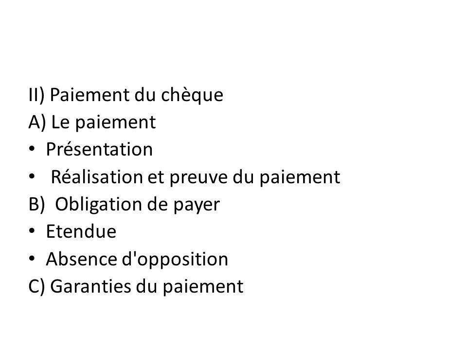 II) Paiement du chèque A) Le paiement Présentation Réalisation et preuve du paiement B) Obligation de payer Etendue Absence d'opposition C) Garanties