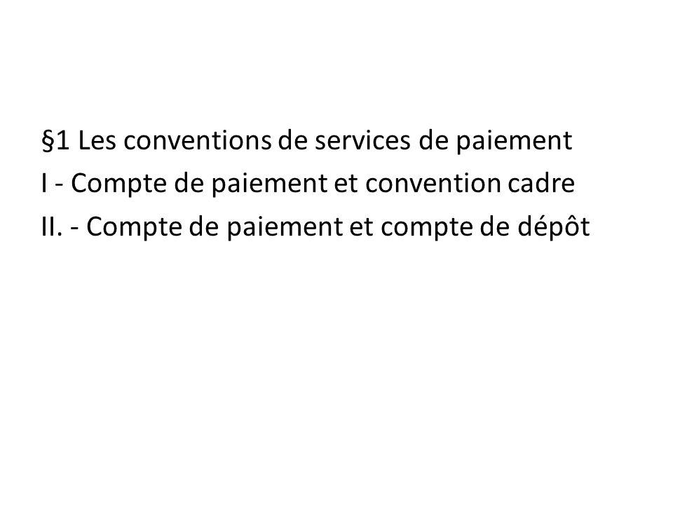 §1 Les conventions de services de paiement I - Compte de paiement et convention cadre II. - Compte de paiement et compte de dépôt