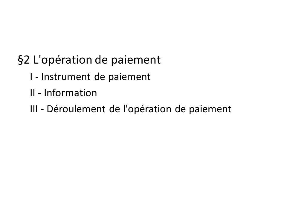 §2 L'opération de paiement I - Instrument de paiement II - Information III - Déroulement de l'opération de paiement