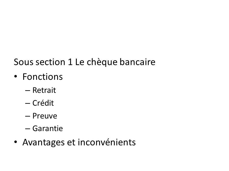 Sous section 1 Le chèque bancaire Fonctions – Retrait – Crédit – Preuve – Garantie Avantages et inconvénients