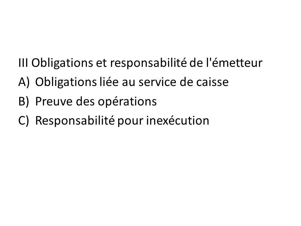 III Obligations et responsabilité de l'émetteur A)Obligations liée au service de caisse B)Preuve des opérations C)Responsabilité pour inexécution
