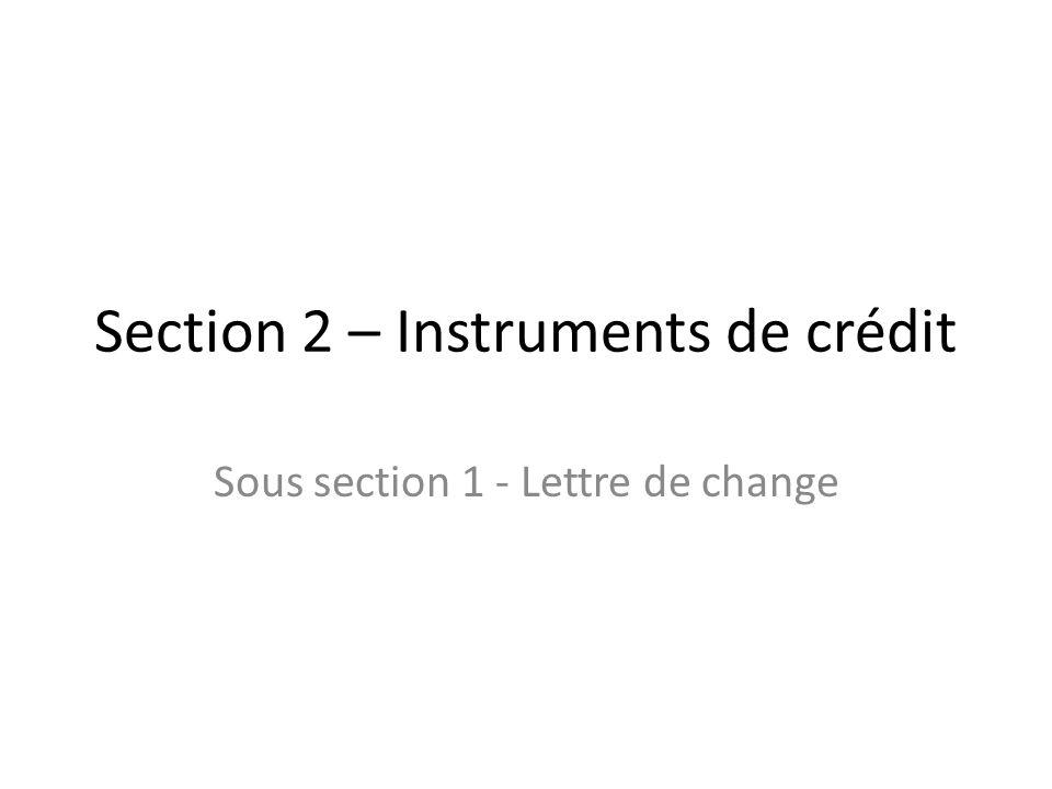 Section 2 – Instruments de crédit Sous section 1 - Lettre de change