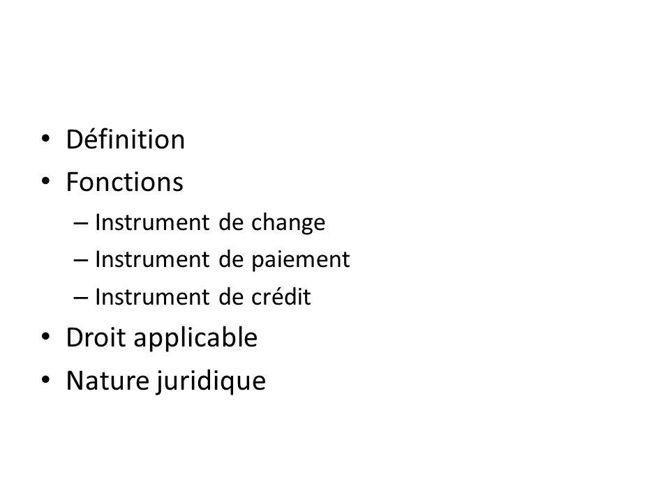 Définition Fonctions – Instrument de change – Instrument de paiement – Instrument de crédit Droit applicable Nature juridique