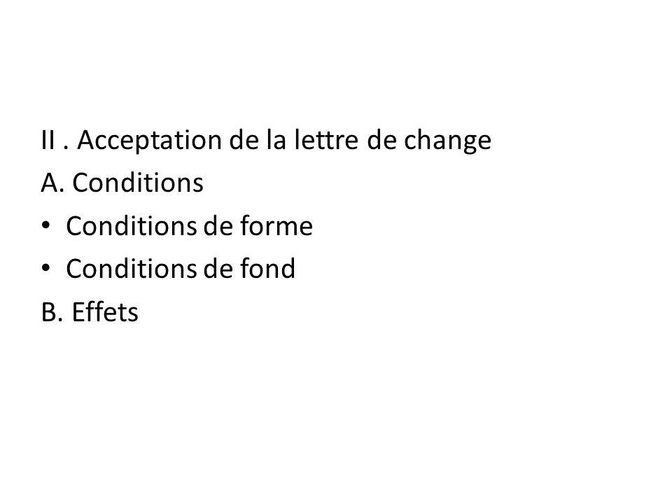 II. Acceptation de la lettre de change A. Conditions Conditions de forme Conditions de fond B. Effets