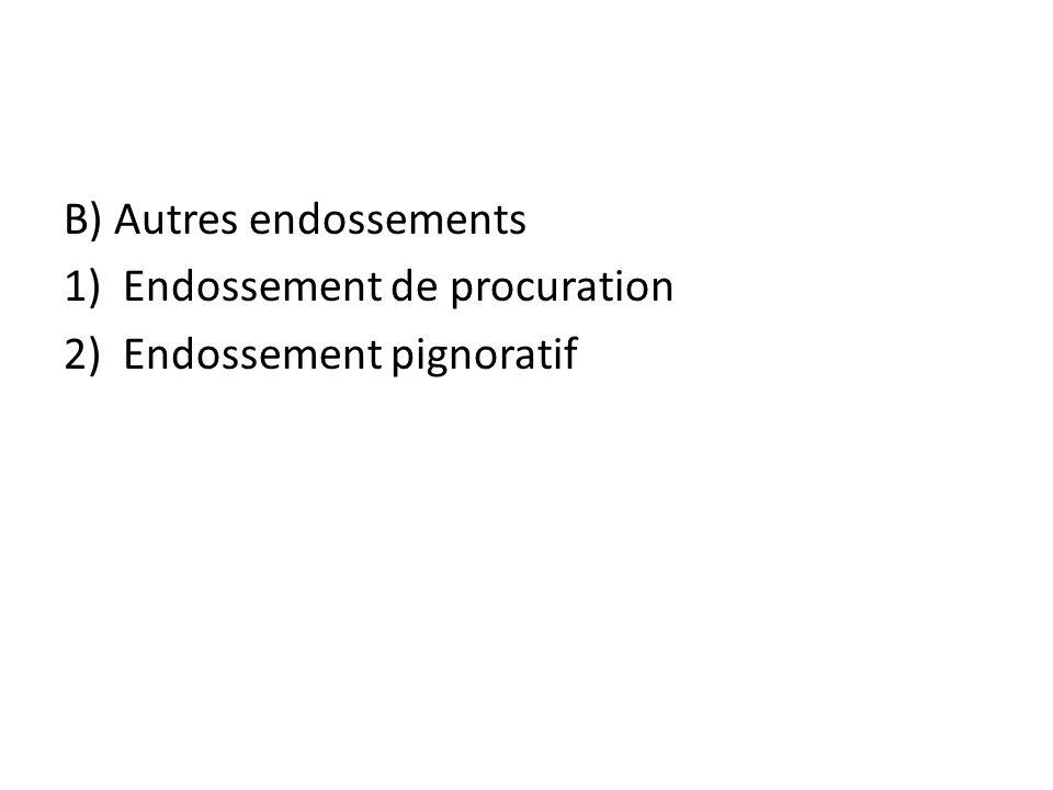 B) Autres endossements 1)Endossement de procuration 2)Endossement pignoratif