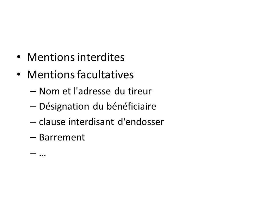 Mentions interdites Mentions facultatives – Nom et l'adresse du tireur – Désignation du bénéficiaire – clause interdisant d'endosser – Barrement – …