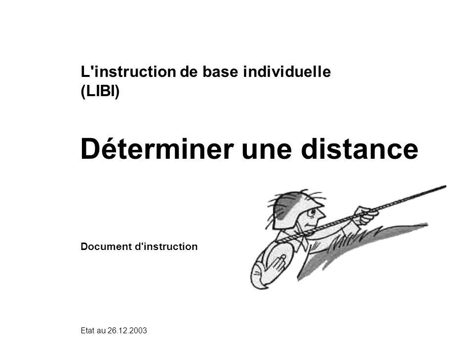 Déterminer une distance Etat au 26.12.2003 L'instruction de base individuelle (LIBI) Document d'instruction