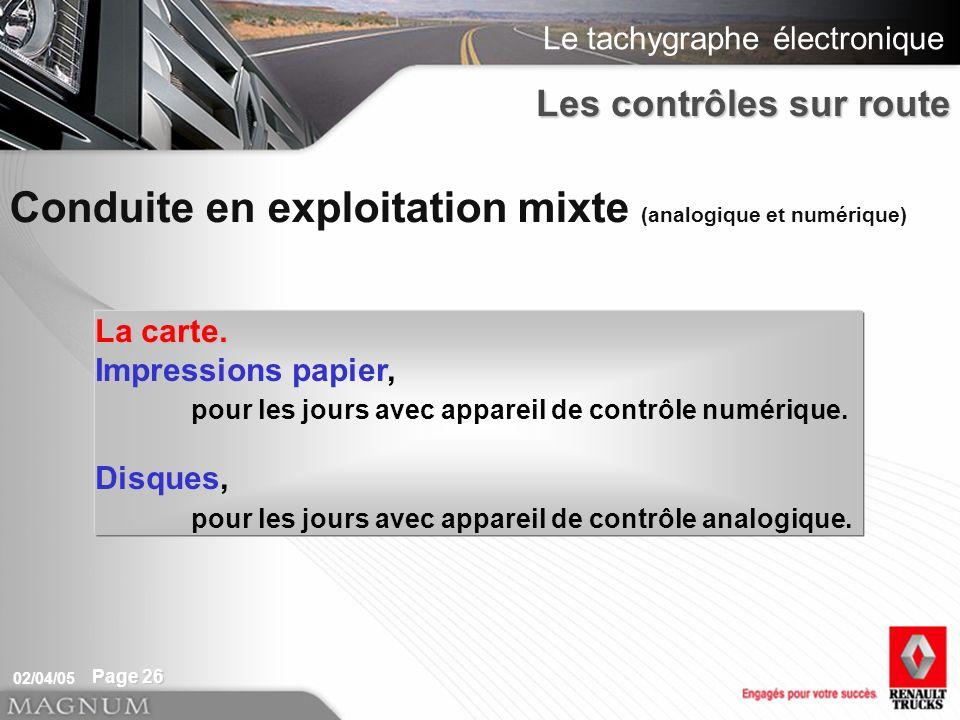 Le tachygraphe électronique 02/04/05 Page 26 Les contrôles sur route Conduite en exploitation mixte (analogique et numérique) La carte. Impressions pa