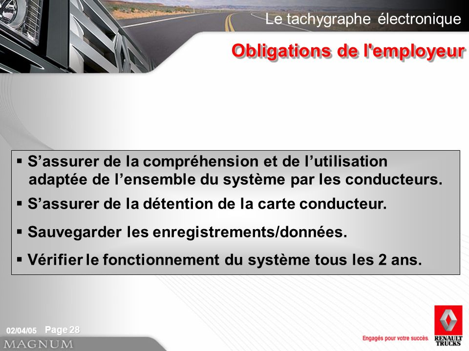 Le tachygraphe électronique 02/04/05 Page 28 Sassurer de la compréhension et de lutilisation adaptée de lensemble du système par les conducteurs.